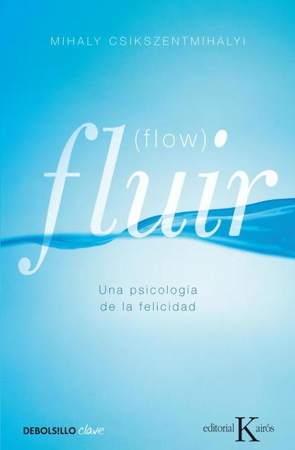 FLUIR (FLOW). UNA PSICOLOGÍA DE LA FELICIDAD