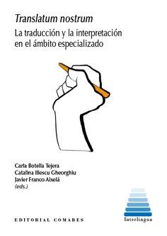 TRANSLATUM NOSTRUM. LA TRADUCCIÓN Y LA INTERPRETACIÓN EN EL ÁMBITO ESPECIALIZADO