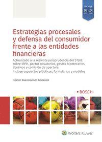 ESTRATEGIAS PROCESALES Y DEFENSA DEL CONSUMIDOR FRENTE A LAS ENTIDADES FINANCIER. ACTUALIZADO A