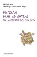 PENSAR POR ENSAYOS EN LA ESPAÑA DEL SIGLO XX. HISTORIA Y REPERTORIO