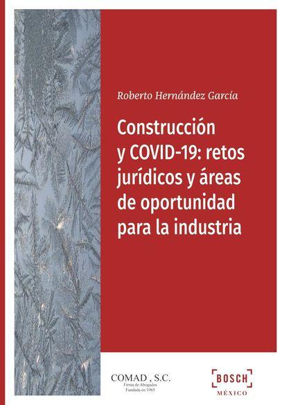 CONSTRUCCIÓN Y COVID-19: RETOS JURÍDICOS Y ÁREAS DE OPORTUNIDAD PARA LA INDUSTRI.
