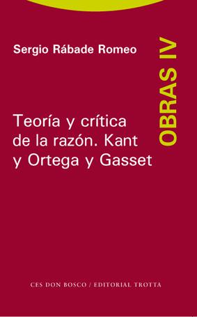 TEORIA Y CRITICA DE LA RAZON OBRAS IV KANT Y ORTEGA Y GASSET