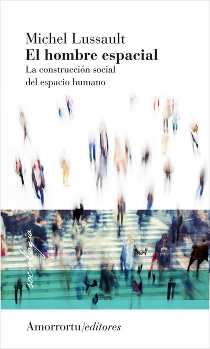 EL HOMBRE ESPACIAL. LA CONSTRUCCION SOCIAL DEL ESPACIO HUMANO