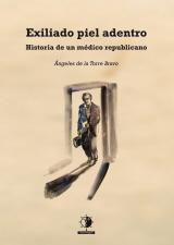 EXILIADO PIEL ADENTRO. HISTORIA UN MÉDICO REPUBLICANO
