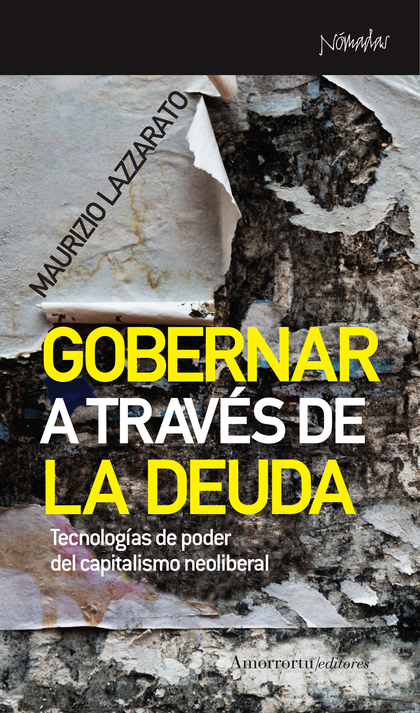 GOBERNAR A TRAVES DE LA DEUDA. TECNOLOGÍAS DE PODER DEL CAPITALISMO NEOLIBERAL. TECNOLOGÍAS DE