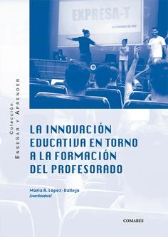 INNOVACION EDUCATIVA EN TORNO A LA FORMACION DEL PROFESORADO.