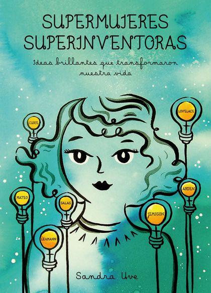 SUPERMUJERES, SUPERINVENTORAS. IDEAS BRILLANTES QUE TRANSFORMARON NUESTRA VIDA