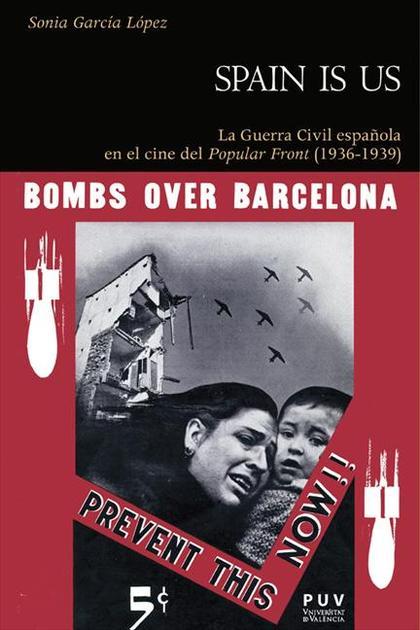 SPAIN IS US : LA GUERRA CIVIL ESPAÑOLA EN EL CINE DEL POPULAR FRONT, 1936-1939