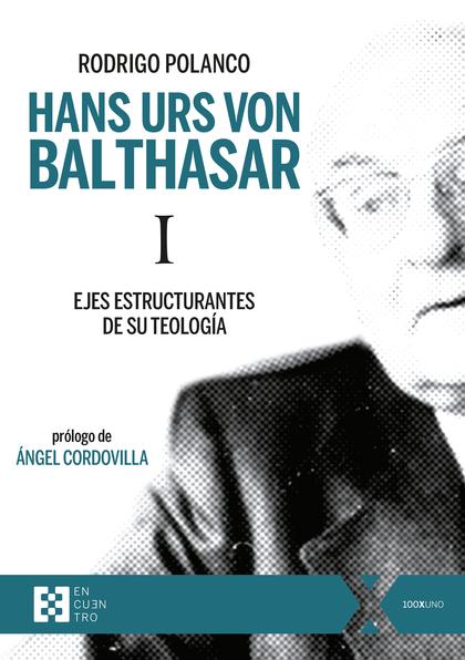 HANS URS VON BALTHASAR I. EJES ESTRUCTURANTES DE SU TEOLOGÍA