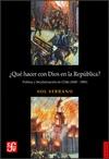 ¿Qué hacer con Dios en la república? Política y secularización en Chile (1845-1885)
