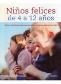NIÑOS FELICES DE 4 A 12 AÑOS : CÓMO SATISFACER LAS NECESIDADES EMOCIONALES DE SU HIJO