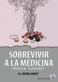 SOBREVIVIR A LA MEDICINA ¿HASTA CUANDO?.