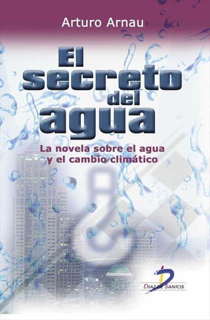 EL SECRETO DEL AGUA : LA NOVELA SOBRE EL AGUA Y EL CAMBIO CLIMÁTICO
