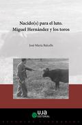 NACIDOS (S) PARA EL LUTO. MIGUEL HERNÁNDEZ Y LOS TOROS