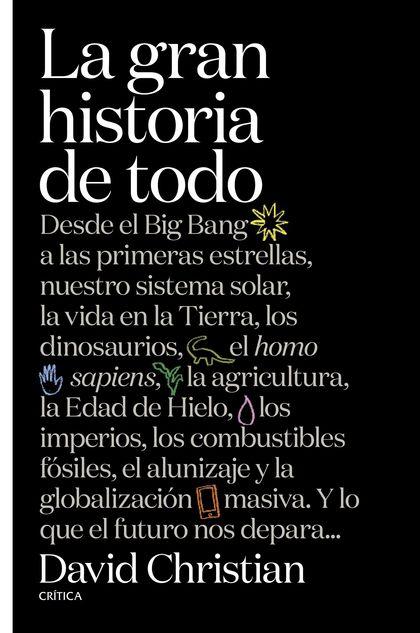 LA GRAN HISTORIA DE TODO. DESDE EL BIG BANG A LAS PRIMERAS ESTRELLAS, NUESTRO SISTEMA SOLAR, LA