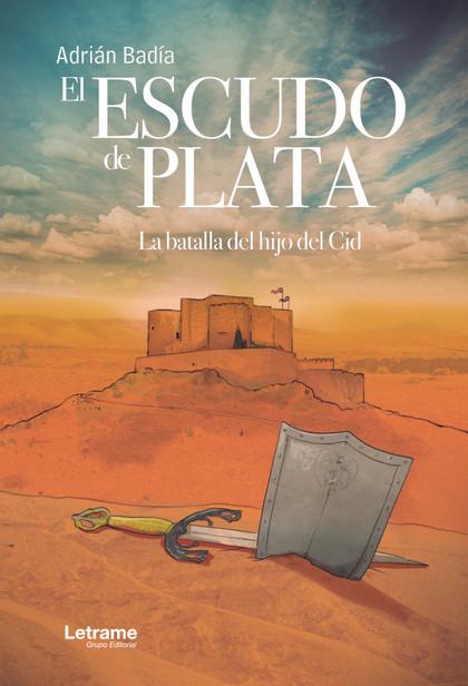 EL ESCUDO DE PLATA. LA BATALLA DEL HIJO DEL CID