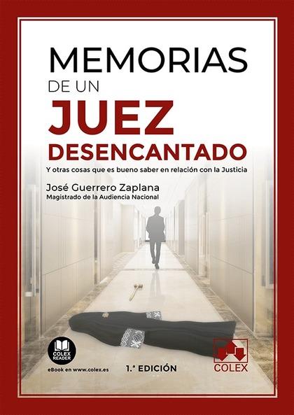 MEMORIAS DE UN JUEZ DESENCANTADO. Y OTRAS COSAS QUE ES BUENO SABER EN RELACIÓN CON LA JUSTICIA