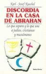 DISCORDIA EN LA CASA DE ABRAHAM : LO QUE SEPARA Y UNE A JUDÍOS, CRISTIANOS Y MUSULMANES