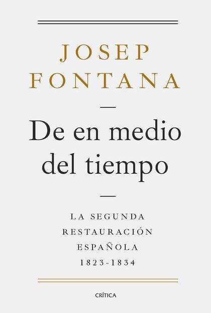 DE EN MEDIO DEL TIEMPO. LA SEGUNDA RESTAURACIÓN ESPAÑOLA, 1823-1834