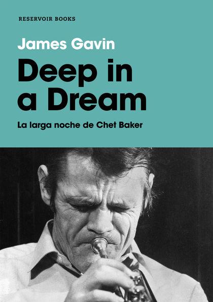 DEEP IN A DREAM. LA LARGA NOCHE DE CHET BAKER