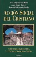 ACCIÓN SOCIAL DEL CRISTIANO : EL BEATO JOSEMARÍA ESCRIVÁ Y LA DOCTRINA SOCIAL DE LA IGLESIA