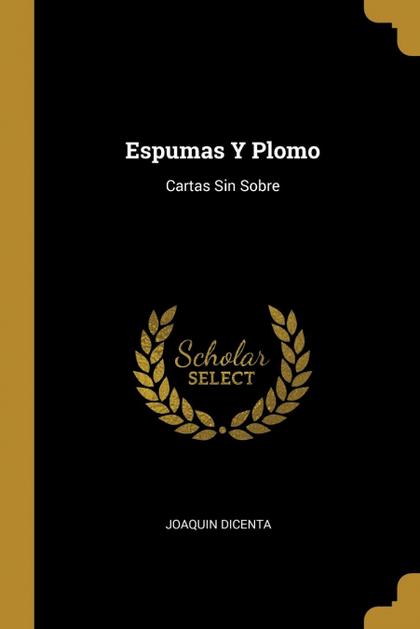 ESPUMAS Y PLOMO. CARTAS SIN SOBRE