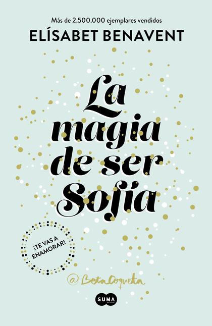 LA MAGIA DE SER SOFÍA (BILOGÍA SOFÍA 1).