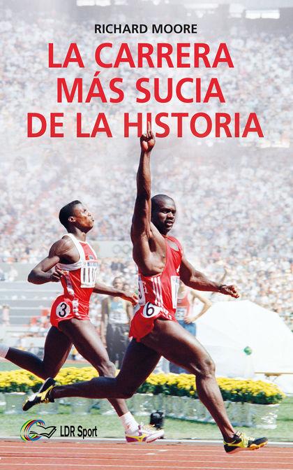 LA CARRERA MÁS SUCIA DE LA HISTORIA. BEN JOHNSON, CARL LEWIS Y LA FINAL DE LOS 100M LISOS DE LO