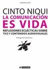 LA COMUNICACIÓN ES VIDA : REFLEXIONES ECLÉCTICAS SOBRE TICS Y CONTENIDOS AUDIOVISUALES