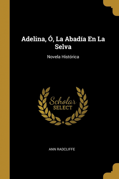 ADELINA, Ó, LA ABADÍA EN LA SELVA. NOVELA HISTÓRICA