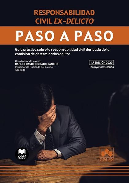RESPONSABILIDAD CIVIL EX-DELICTO. PASO A PASO. GUÍA PRÁCTICA SOBRE LA RESPONSABILIDAD CIVIL DER
