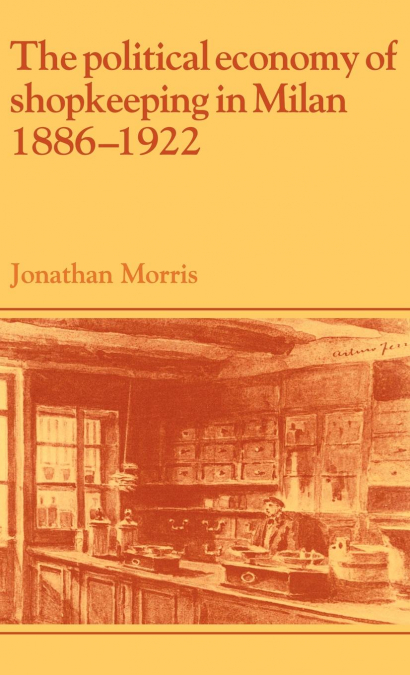 THE POLITICAL ECONOMY OF SHOPKEEPING IN MILAN, 1886 1922