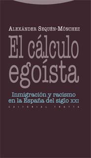 EL CÁLCULO EGOÍSTA : INMIGRACIÓN Y RACISMO EN LA ESPAÑA DEL SIGLO XXI