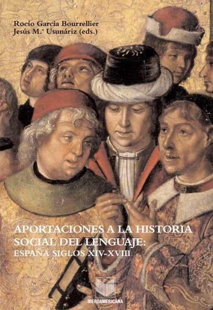 APORTACIONES A LA HISTORIA SOCIAL DEL LENGUAJE : ESPAÑA, SIGLOS XIV-XVIII