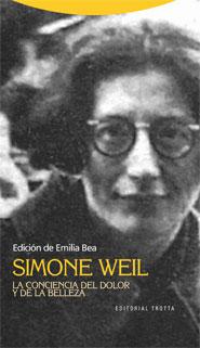 SIMONE WEIL : LA CONCIENCIA DEL DOLOR Y DE LA BELLEZA
