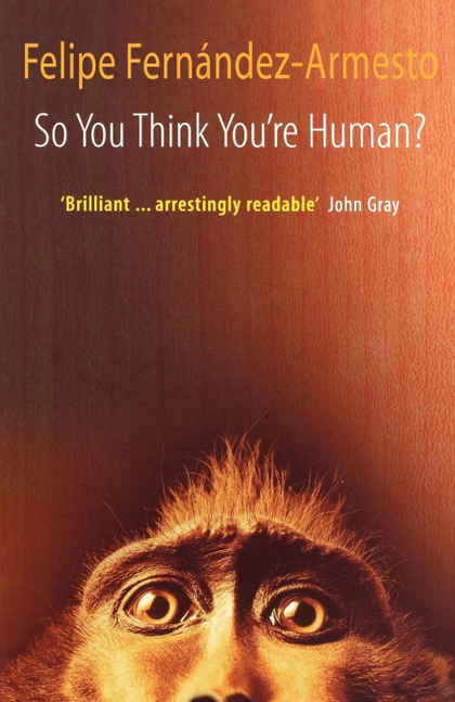 SO YOU THINK YOU´RE HUMAN? A BRIEF HISTORY OF HUMANKIND.