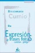 DICCIONARIO CUMIO DE EXPRESIÓNS E FRASES FEITAS CASTELÁN-GALEGO