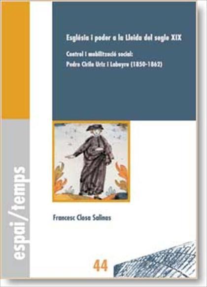 ESGLÉSIA I PODER A LA LLEIDA DEL SEGLE XIX : CONTROL I MOBILITZACIÓ SOCIAL : PEDRO CIRILO URIZ