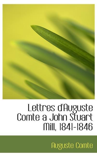 Lettres d`Auguste Comte a John Stuart Mill, 1841-1846