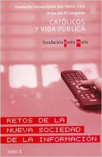 ACTAS III CONGRESO CATÓLICOS Y VIDA PÚBLICA. RETOS DE LA NUEVA SOCIEDAD DE LA IN