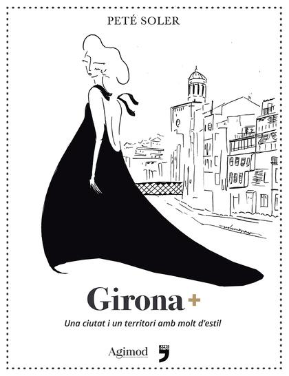 GIRONA+. UNA CIUTAT I UN TERRITORI AMB MOLT D´ESTIL