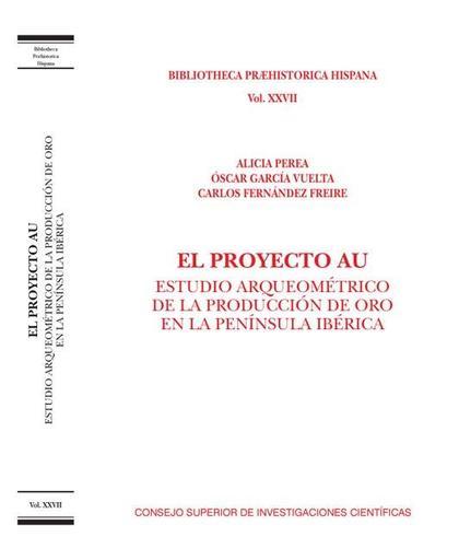 EL PROYECTO AU : ESTUDIO ARQUEOMÉTRICO DE LA PRODUCCIÓN DE ORO EN LA PENÍNSULA IBÉRICA