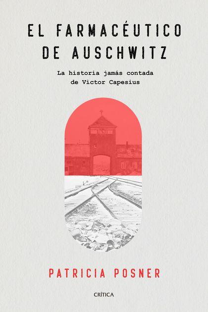 EL FARMACÉUTICO DE AUSCHWITZ. LA HISTORIA JAMÁS CONTADA DE VICTOR CAPESIUS
