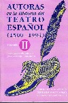AUTORAS EN LA HISTORIA DEL TEATRO ESPAÑOL 1500-1994 VOL.II.