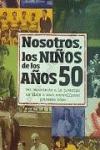 NOSOTROS, LOS NIÑOS DE LOS AÑOS 50