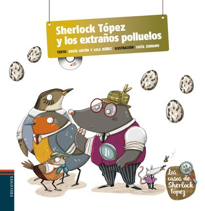 LOS CASOS DE SHERLOCK TÓPEZ 4. SHERLOSK TÓPEZ Y LOS EXTRAÑOS POLLUELOS