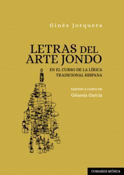 LETRAS DEL ARTE JONDO. EN EL CURSO DE LA LÍRICA TRADICIONAL HISPANA