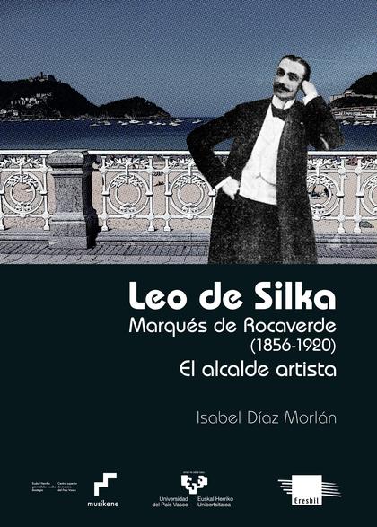 LEO DE SILKA. MARQUÉS DE ROCAVERDE (1856-1920). EL ALCALDE ARTISTA