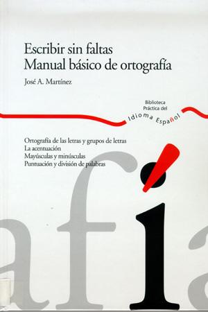 ESCRIBIR SIN FALTAS: MANUAL BÁSICO DE ORTOGRAFÍA
