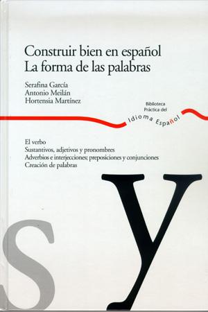 CONSTRUIR BIEN EN ESPAÑOL: LA FORMA DE LAS PALABRAS
